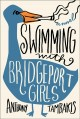 Go to record Swimming with Bridgeport girls : a novel