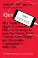 Go to record iGen : why today's super-connected kids are growing up les...