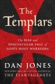 Go to record The Templars : the rise and spectacular fall of God's holy...