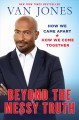 Go to record Beyond the messy truth : how we came apart, how we come to...