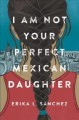 Go to record I am not your perfect Mexican daughter