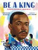 Go to record Be a king : Dr. Martin Luther King Jr.'s dream and you