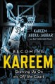 Go to record Becoming Kareem : growing up on and off the court