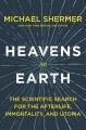 Go to record Heavens on earth : the scientific search for the afterlife...