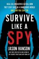 Go to record Survive like a spy : real CIA operatives reveal how they s...