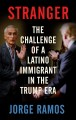 Go to record Stranger : the challenge of a Latino immigrant in the Trum...