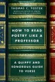 Go to record How to read poetry like a professor : a quippy and sonorou...