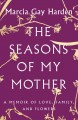 Go to record The seasons of my mother : a memoir of love, family, and f...