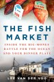 Go to record The fish market : inside the big-money battle for the ocea...