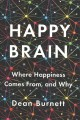 Go to record Happy brain : where happiness comes from, and why