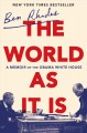 Go to record The world as it is : a memoir of the Obama White House