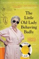 Go to record The little old lady behaving badly : a novel