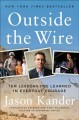 Go to record Outside the wire  : ten lessons I've learned in everyday c...