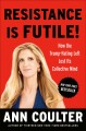Go to record Resistance is futile! : how the Trump-hating left lost its...
