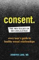 Go to record Consent. : The new rules of sex education; every teen's gu...