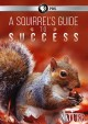 Go to record A squirrel's guide to success [videorecording]