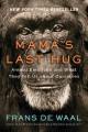 Go to record Mama's last hug : animal emotions and what they tell us ab...