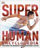 Go to record Super Human encyclopedia : discover the amazing things you...