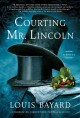 Go to record Courting Mr. Lincoln : a novel