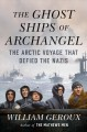 Go to record The ghost ships of Archangel : the Arctic voyage that defi...