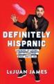 Go to record Definitely Hispanic : growing up Latino and celebrating wh...