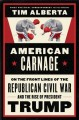 Go to record American carnage : on the front lines of the Republican ci...