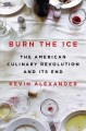 Go to record Burn the ice : the American culinary revolution and its end