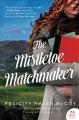 Go to record The mistletoe matchmaker : a novel