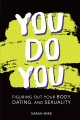 Go to record You do you : figuring out your body, dating, and sexuality