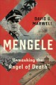 "Go to record Mengele : unmasking the ""Angel of Death"""