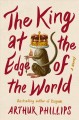 Go to record The king at the edge of the world : a novel