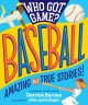 Go to record Who got game? Baseball : amazing but true stories!