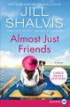 Go to record Almost just friends [text (large print)] : a novel