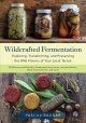 Go to record Wildcrafted fermentation : exploring, transforming, and pr...