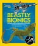 Go to record Beastly bionics : rad robots, brilliant biomimicry, and in...