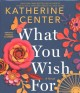 Go to record What you wish for [sound recording] : a novel