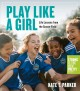 Go to record Play like a girl : life lessons from the soccer field