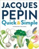 Go to record Jacques Pépin quick + simple : simply wonderful meals with...