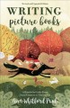 Go to record Writing picture books : a hands-on guide from story creati...