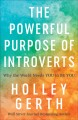 Go to record The powerful purpose of introverts : why the world needs y...