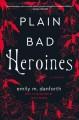 Go to record Plain bad heroines : a novel