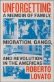Go to record Unforgetting : a memoir of family, migration, gangs, and r...