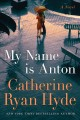 Go to record My name is Anton : a novel