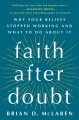 Go to record Faith after doubt : why your beliefs stopped working and w...