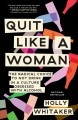 Go to record Quit like a woman : the radical choice to not drink in a c...