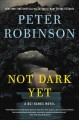 Go to record Not dark yet : a DCI Banks novel