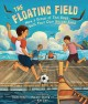 Go to record The floating field : how a group of Thai boys built their ...