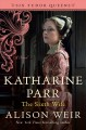 Go to record Katharine Parr, the sixth wife : a novel