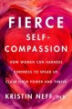Go to record Fierce self-compassion : how women can harness kindness to...