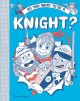 Go to record So you want to be a knight?